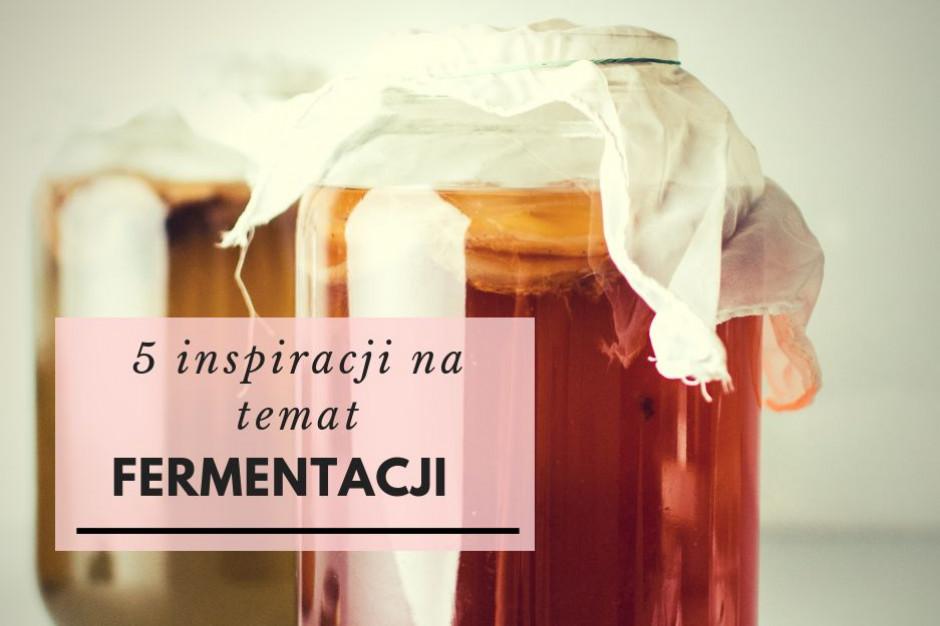 5 inspiracji na temat fermentacji